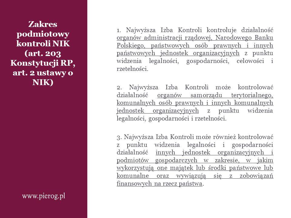 Zakres podmiotowy kontroli NIK (art. 203 Konstytucji RP, art. 2 ustawy o NIK) 1. Najwyższa Izba Kontroli kontroluje działalność organów administracji