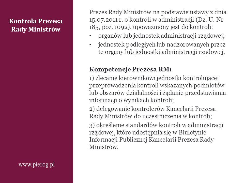 Kontrola Prezesa Rady Ministrów Prezes Rady Ministrów na podstawie ustawy z dnia 15.07.2011 r. o kontroli w administracji (Dz. U. Nr 185, poz. 1092),