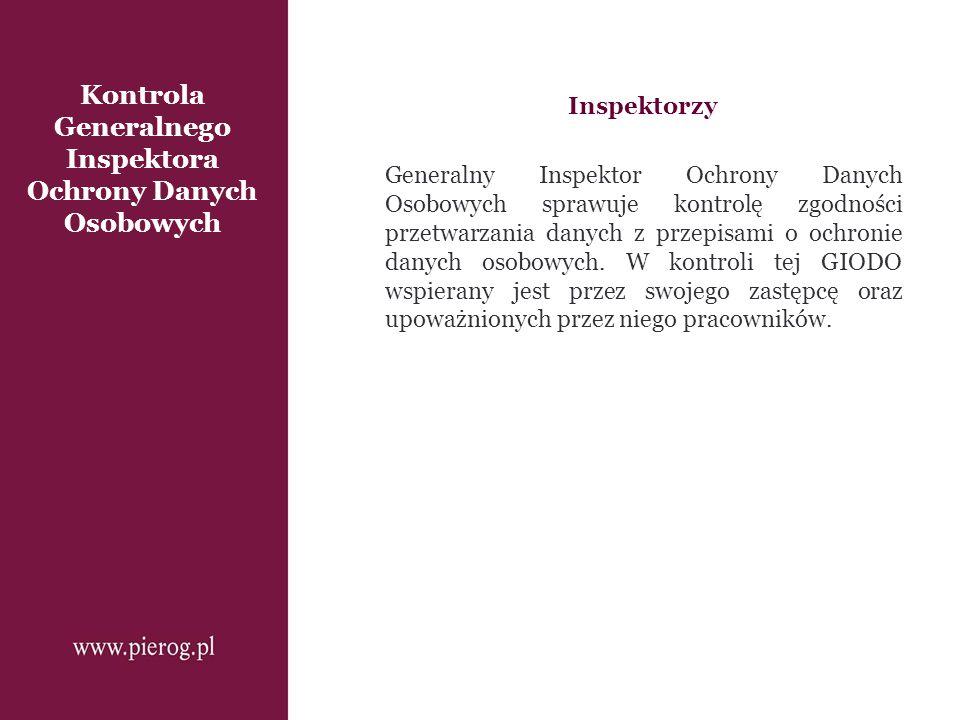 Kontrola Generalnego Inspektora Ochrony Danych Osobowych Inspektorzy Generalny Inspektor Ochrony Danych Osobowych sprawuje kontrolę zgodności przetwar