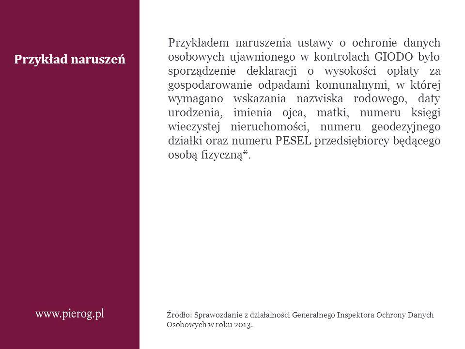 Przykład naruszeń Przykładem naruszenia ustawy o ochronie danych osobowych ujawnionego w kontrolach GIODO było sporządzenie deklaracji o wysokości opł