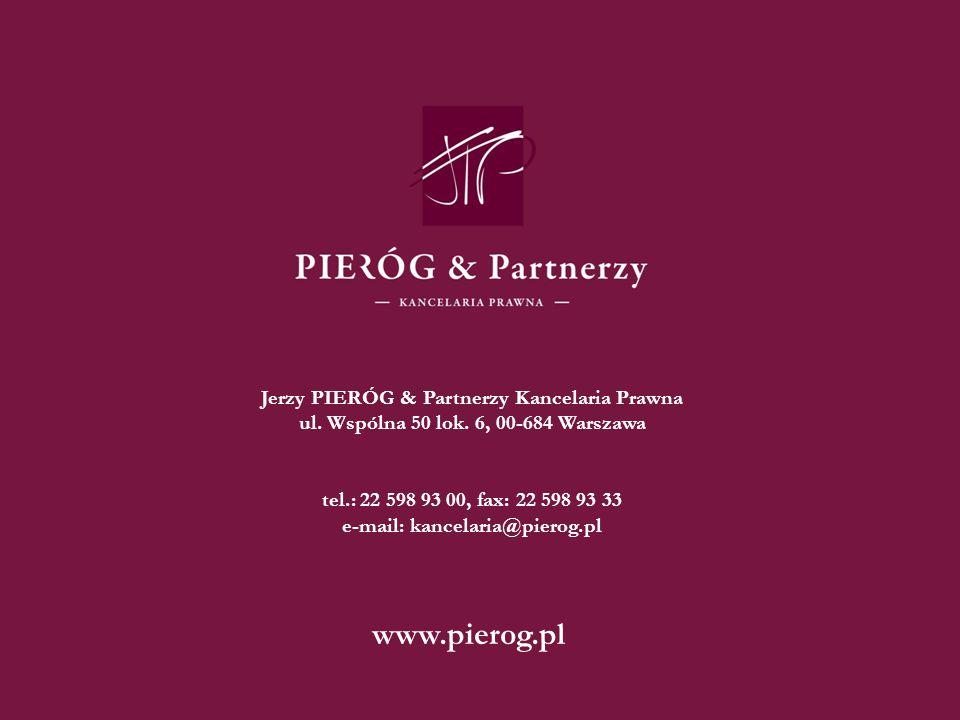 Jerzy PIERÓG & Partnerzy Kancelaria Prawna ul. Wspólna 50 lok. 6, 00-684 Warszawa tel.: 22 598 93 00, fax: 22 598 93 33 e-mail: kancelaria@pierog.pl w