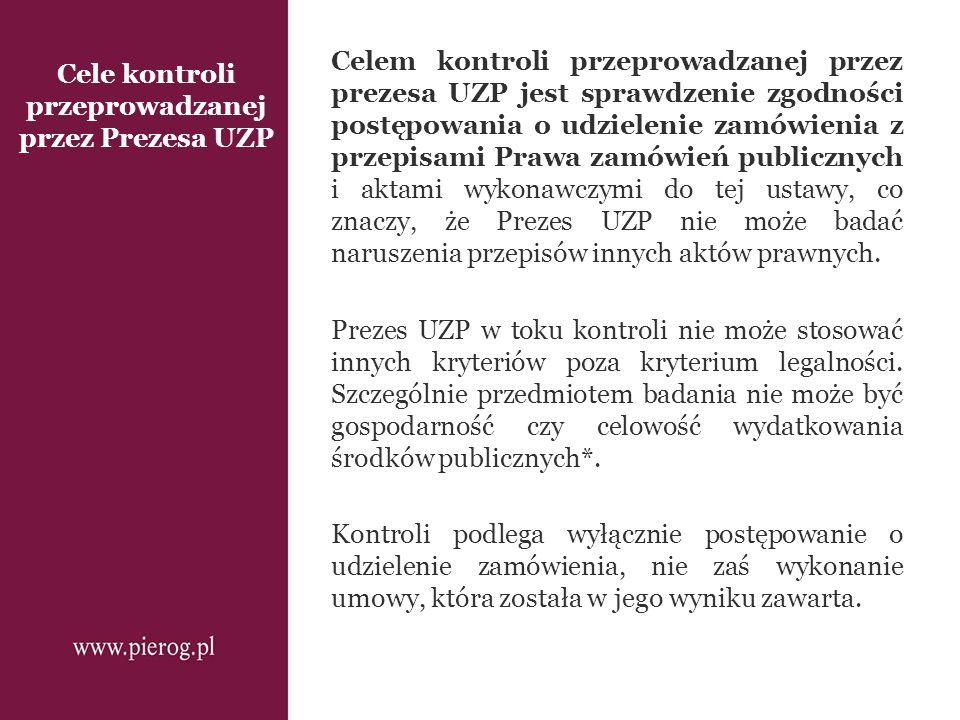 Cele kontroli przeprowadzanej przez Prezesa UZP Celem kontroli przeprowadzanej przez prezesa UZP jest sprawdzenie zgodności postępowania o udzielenie