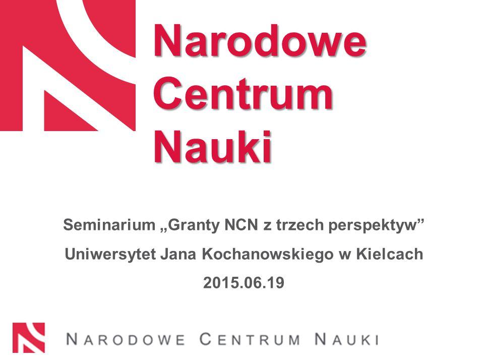 """Seminarium """"Granty NCN z trzech perspektyw"""" Uniwersytet Jana Kochanowskiego w Kielcach 2015.06.19 Narodowe Centrum Nauki"""