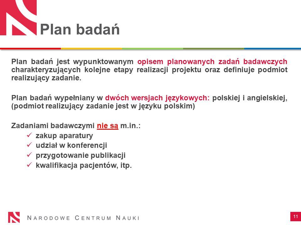 11 Plan badań Plan badań jest wypunktowanym opisem planowanych zadań badawczych charakteryzujących kolejne etapy realizacji projektu oraz definiuje po
