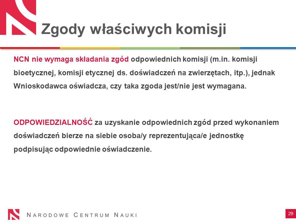 29 Zgody właściwych komisji NCN nie wymaga składania zgód odpowiednich komisji (m.in. komisji bioetycznej, komisji etycznej ds. doświadczeń na zwierzę