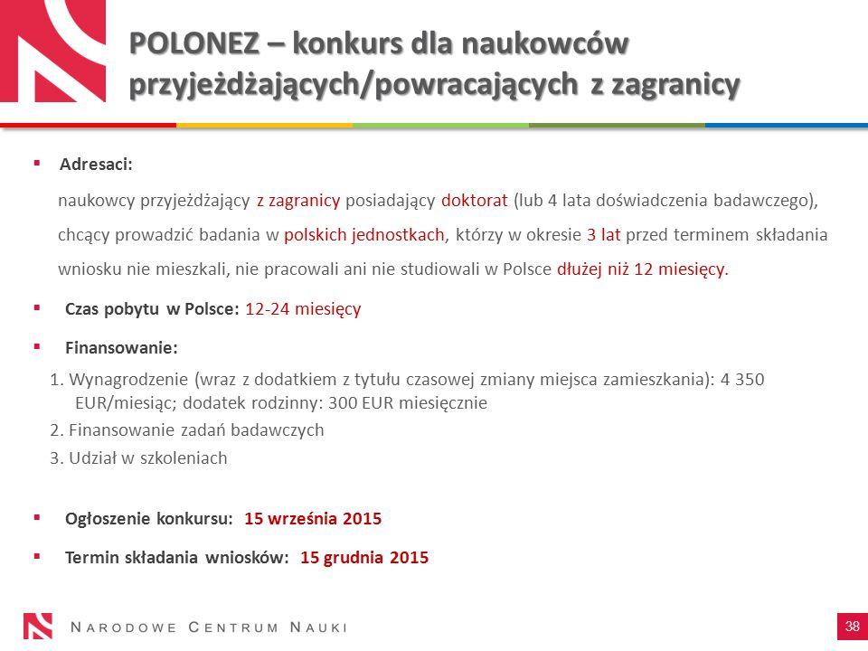 POLONEZ – konkurs dla naukowców przyjeżdżających/powracających z zagranicy  Adresaci: naukowcy przyjeżdżający z zagranicy posiadający doktorat (lub 4