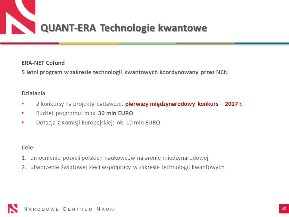 QUANT-ERA Technologie kwantowe ERA-NET Cofund 5 letni program w zakresie technologii kwantowych koordynowany przez NCN Działania 2 konkursy na projekt