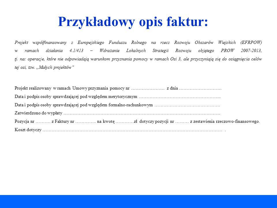 Przykładowy opis faktur: Projekt współfinansowany z Europejskiego Funduszu Rolnego na rzecz Rozwoju Obszarów Wiejskich (EFRPOW) w ramach działania 4.1