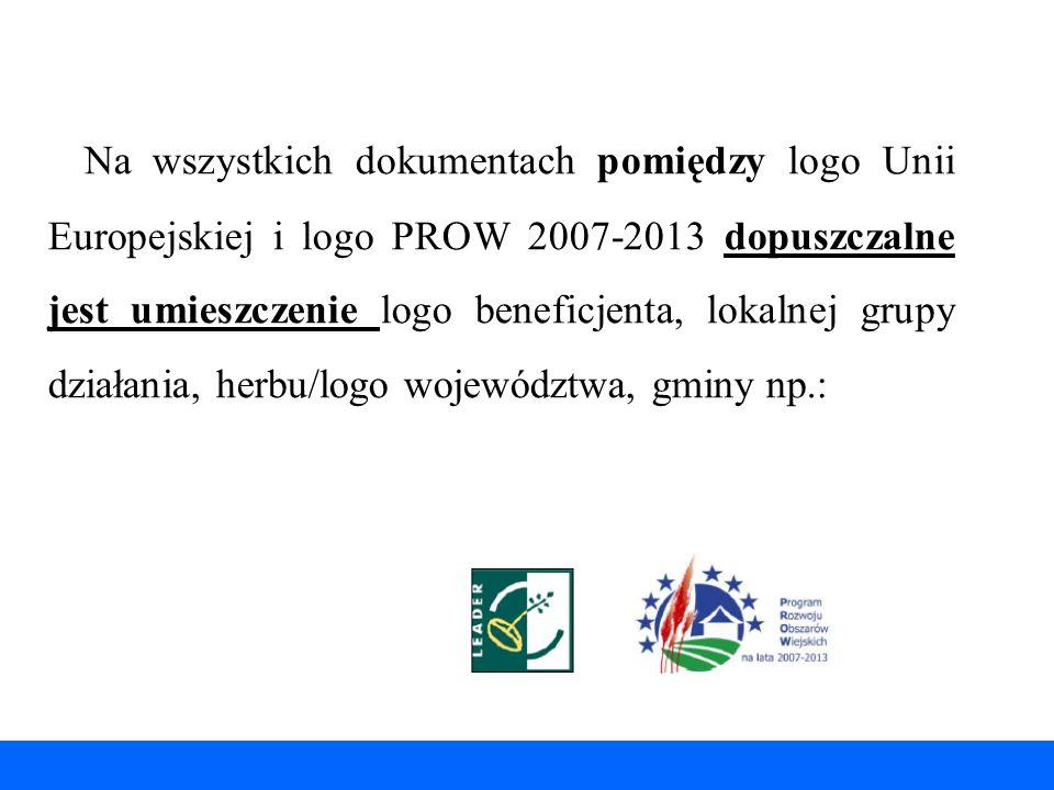 Na wszystkich dokumentach pomiędzy logo Unii Europejskiej i logo PROW 2007-2013 dopuszczalne jest umieszczenie logo beneficjenta, lokalnej grupy dział