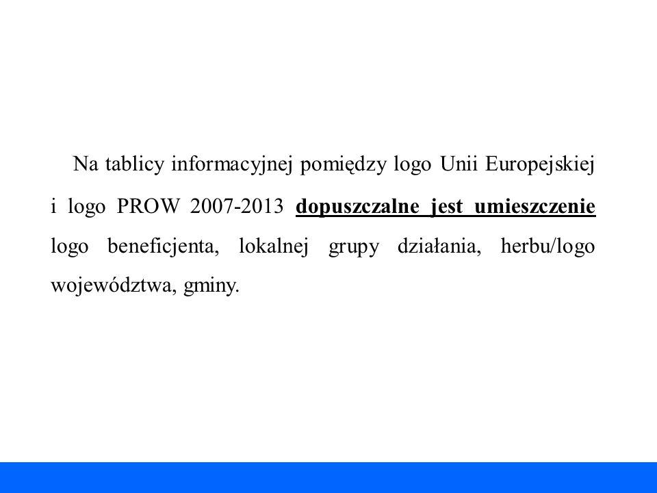 Na tablicy informacyjnej pomiędzy logo Unii Europejskiej i logo PROW 2007-2013 dopuszczalne jest umieszczenie logo beneficjenta, lokalnej grupy działa