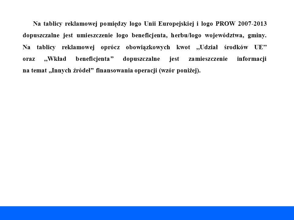 Na tablicy reklamowej pomiędzy logo Unii Europejskiej i logo PROW 2007-2013 dopuszczalne jest umieszczenie logo beneficjenta, herbu/logo województwa,
