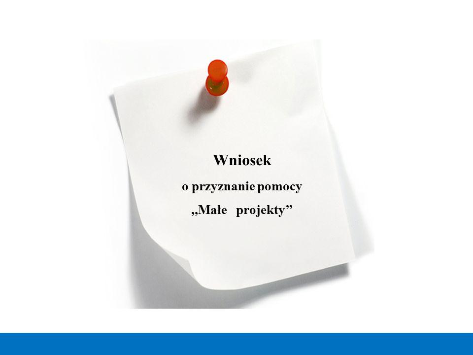 Wniosek o przyznanie pomocy,,Małe projekty''