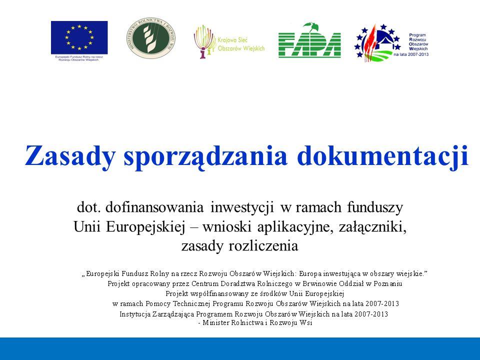 dot. dofinansowania inwestycji w ramach funduszy Unii Europejskiej – wnioski aplikacyjne, załączniki, zasady rozliczenia Zasady sporządzania dokumenta