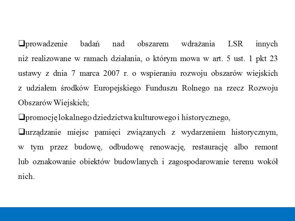  prowadzenie badań nad obszarem wdrażania LSR innych niż realizowane w ramach działania, o którym mowa w art. 5 ust. 1 pkt 23 ustawy z dnia 7 marca 2