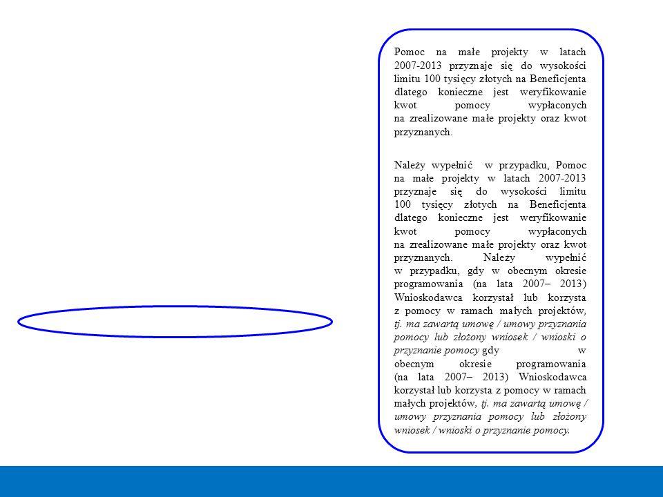Pomoc na małe projekty w latach 2007-2013 przyznaje się do wysokości limitu 100 tysięcy złotych na Beneficjenta dlatego konieczne jest weryfikowanie k