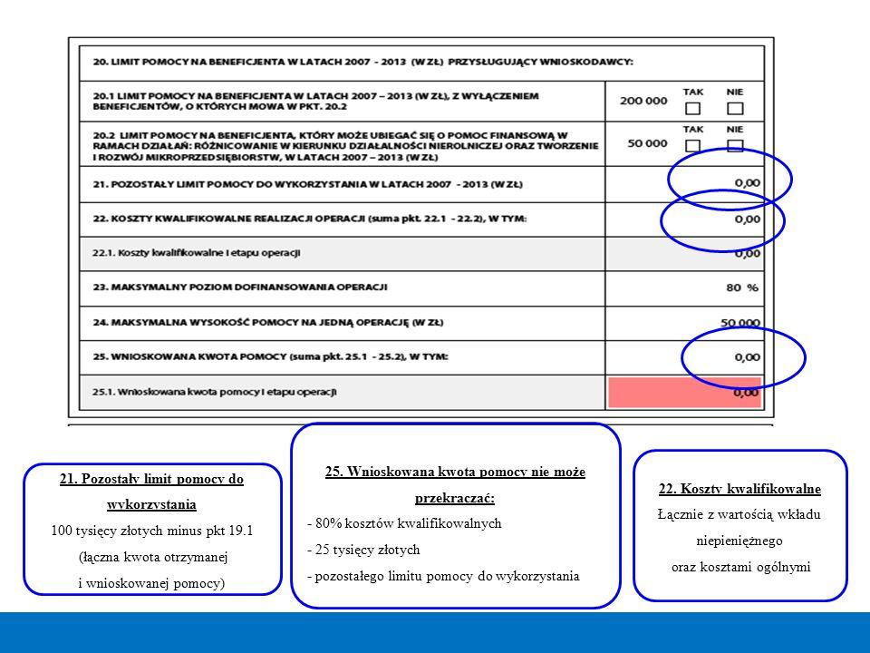 21. Pozostały limit pomocy do wykorzystania 100 tysięcy złotych minus pkt 19.1 (łączna kwota otrzymanej i wnioskowanej pomocy) 22. Koszty kwalifikowal