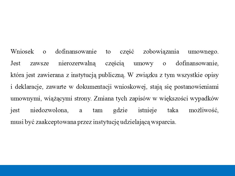 Wniosek o dofinansowanie to część zobowiązania umownego. Jest zawsze nierozerwalną częścią umowy o dofinansowanie, która jest zawierana z instytucją p