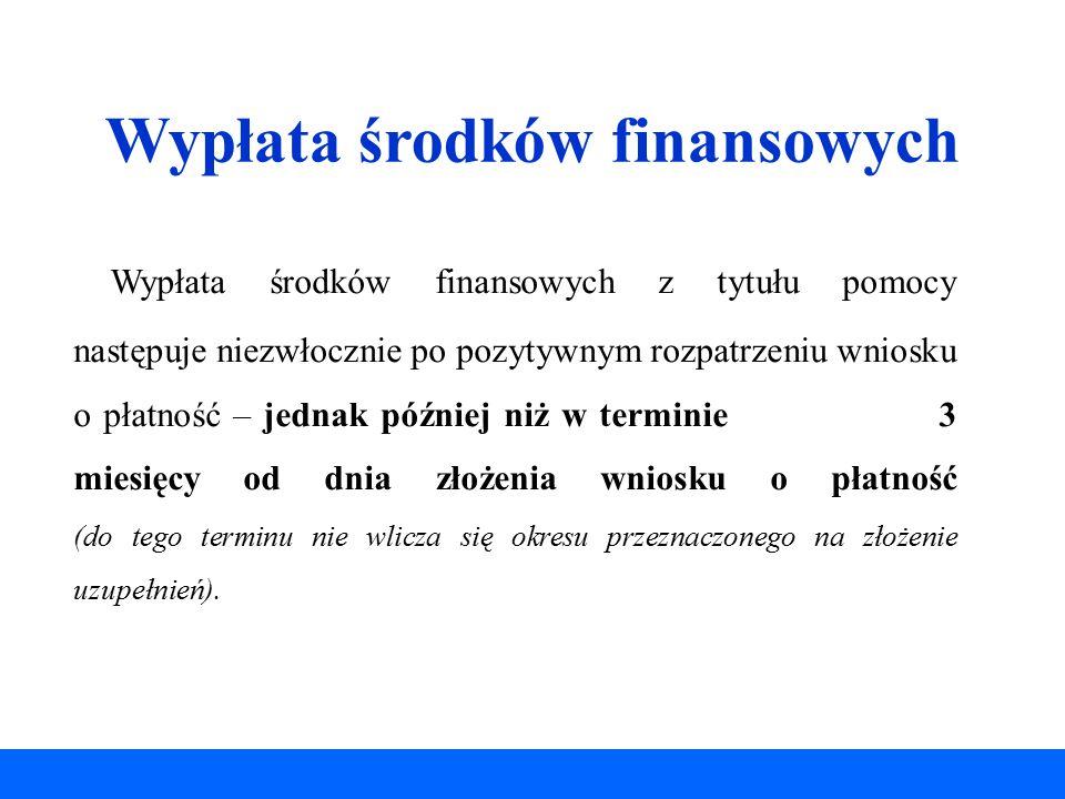 Wypłata środków finansowych Wypłata środków finansowych z tytułu pomocy następuje niezwłocznie po pozytywnym rozpatrzeniu wniosku o płatność – jednak