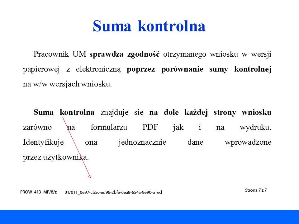 Suma kontrolna Pracownik UM sprawdza zgodność otrzymanego wniosku w wersji papierowej z elektroniczną poprzez porównanie sumy kontrolnej na w/w wersja