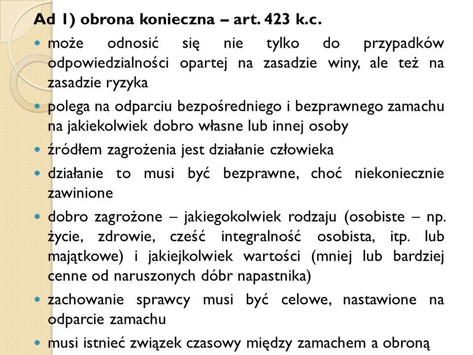 Ad 1) obrona konieczna – art. 423 k.c. może odnosić się nie tylko do przypadków odpowiedzialności opartej na zasadzie winy, ale też na zasadzie ryzyka