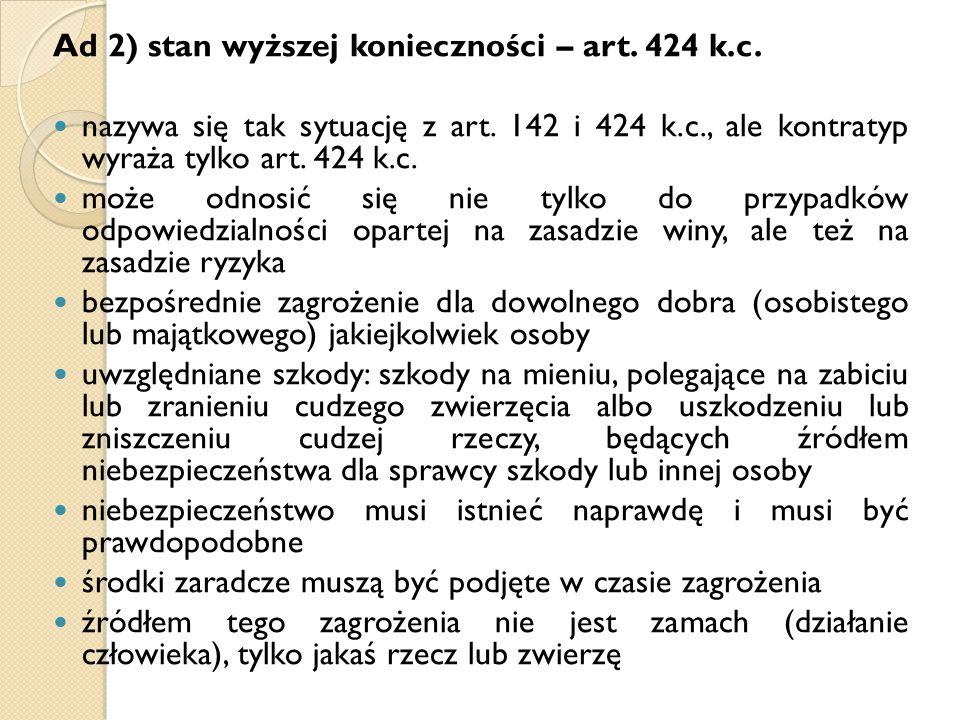 Ad 2) stan wyższej konieczności – art. 424 k.c. nazywa się tak sytuację z art. 142 i 424 k.c., ale kontratyp wyraża tylko art. 424 k.c. może odnosić s
