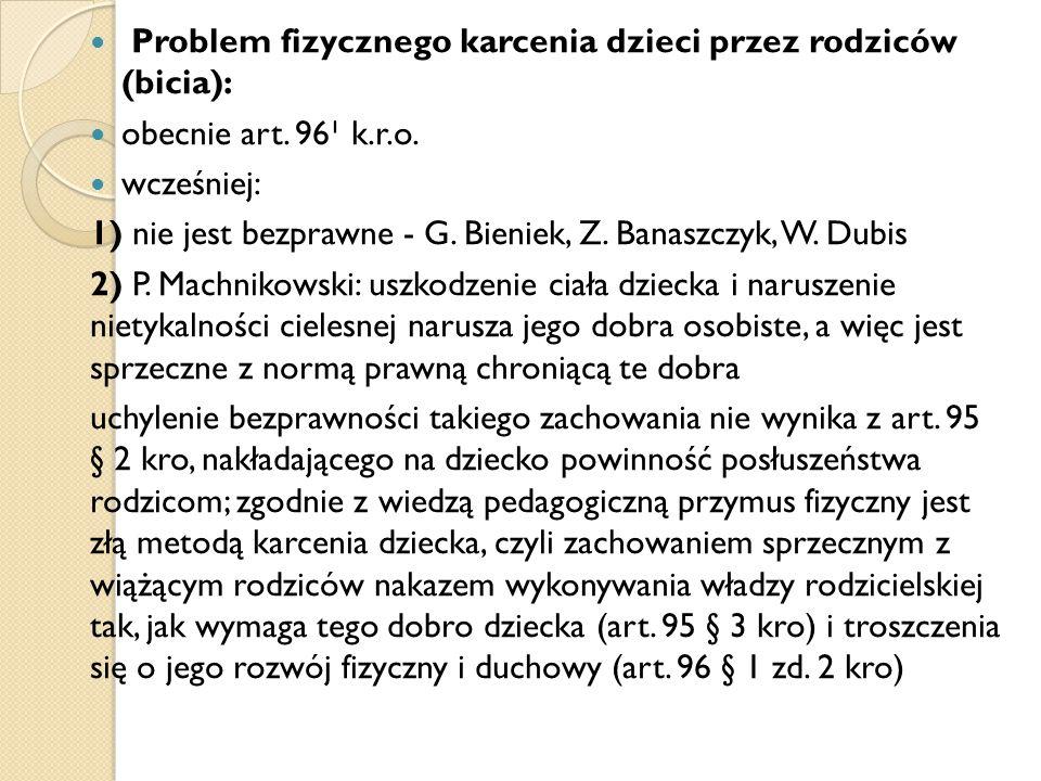 Problem fizycznego karcenia dzieci przez rodziców (bicia): obecnie art. 96¹ k.r.o. wcześniej: 1) nie jest bezprawne - G. Bieniek, Z. Banaszczyk, W. Du
