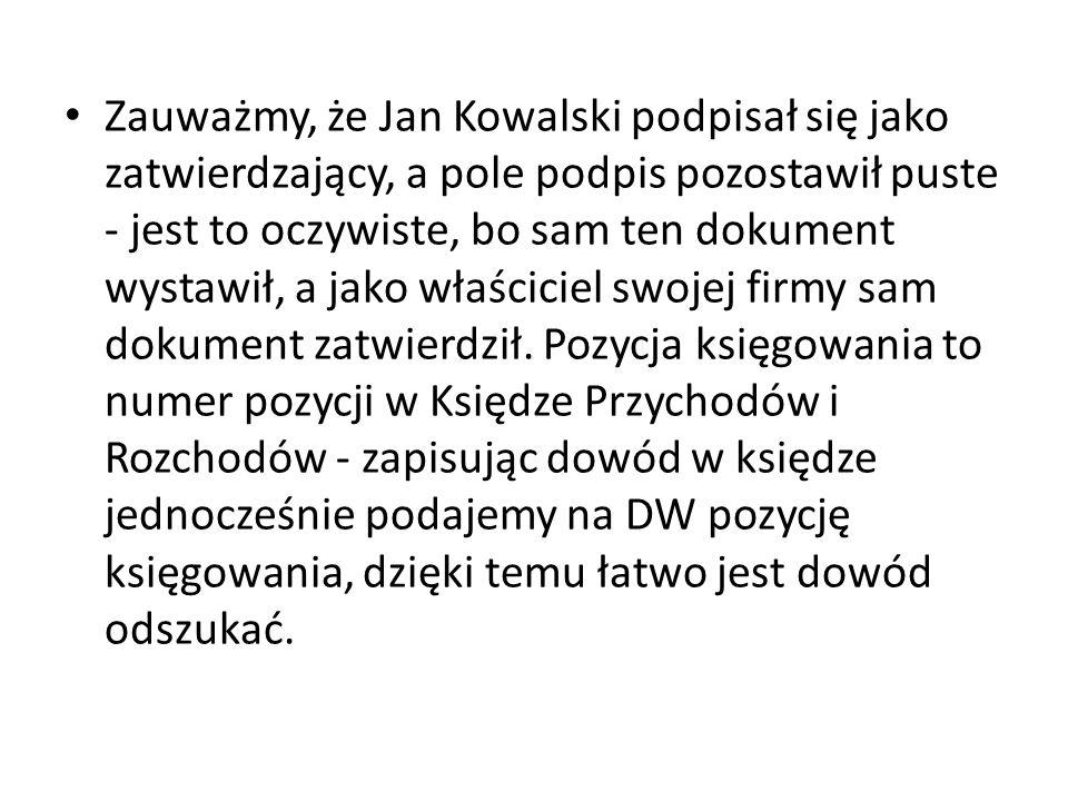 Zauważmy, że Jan Kowalski podpisał się jako zatwierdzający, a pole podpis pozostawił puste - jest to oczywiste, bo sam ten dokument wystawił, a jako w