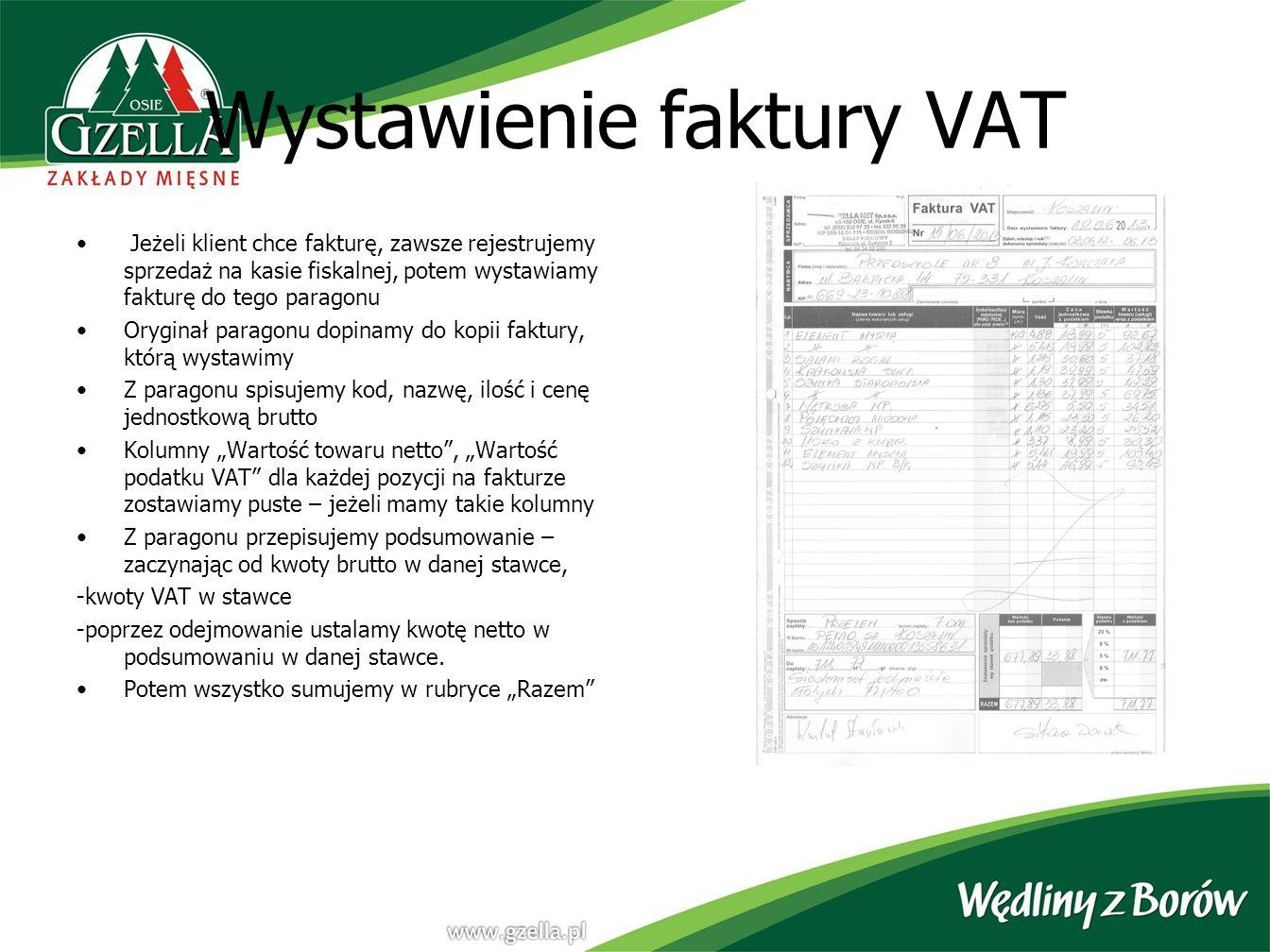 Wystawienie faktury VAT Jeżeli klient chce fakturę, zawsze rejestrujemy sprzedaż na kasie fiskalnej, potem wystawiamy fakturę do tego paragonu Orygina
