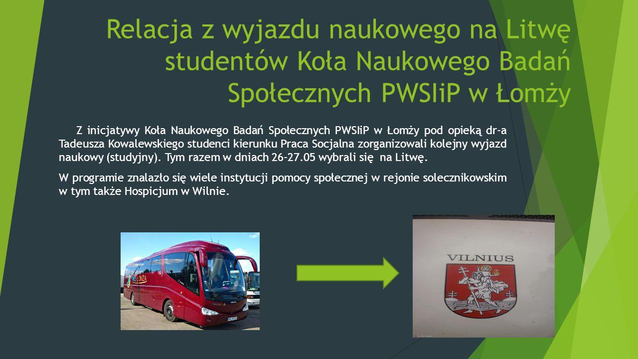 Relacja z wyjazdu naukowego na Litwę studentów Koła Naukowego Badań Społecznych PWSIiP w Łomży Z inicjatywy Koła Naukowego Badań Społecznych PWSIiP w