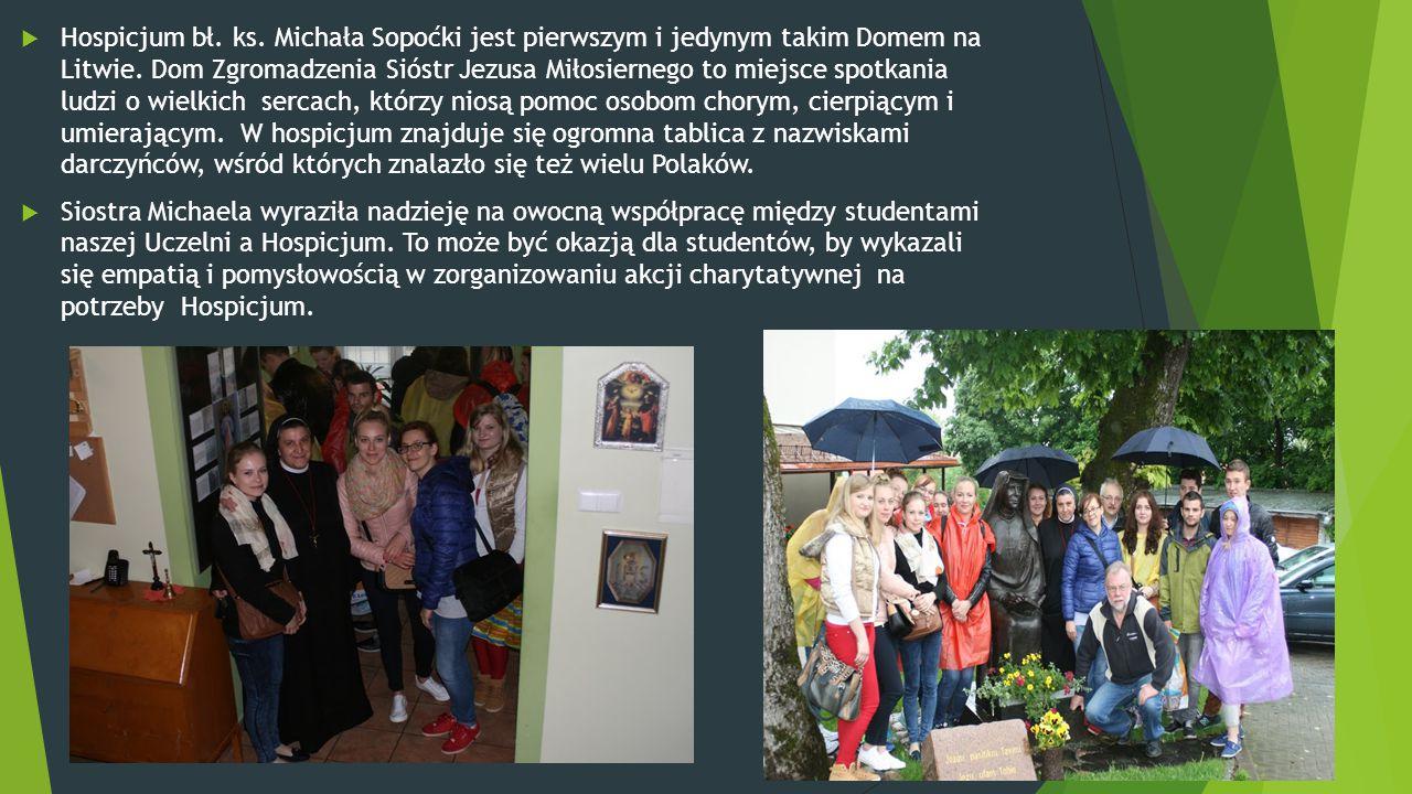  Hospicjum bł. ks. Michała Sopoćki jest pierwszym i jedynym takim Domem na Litwie. Dom Zgromadzenia Sióstr Jezusa Miłosiernego to miejsce spotkania l