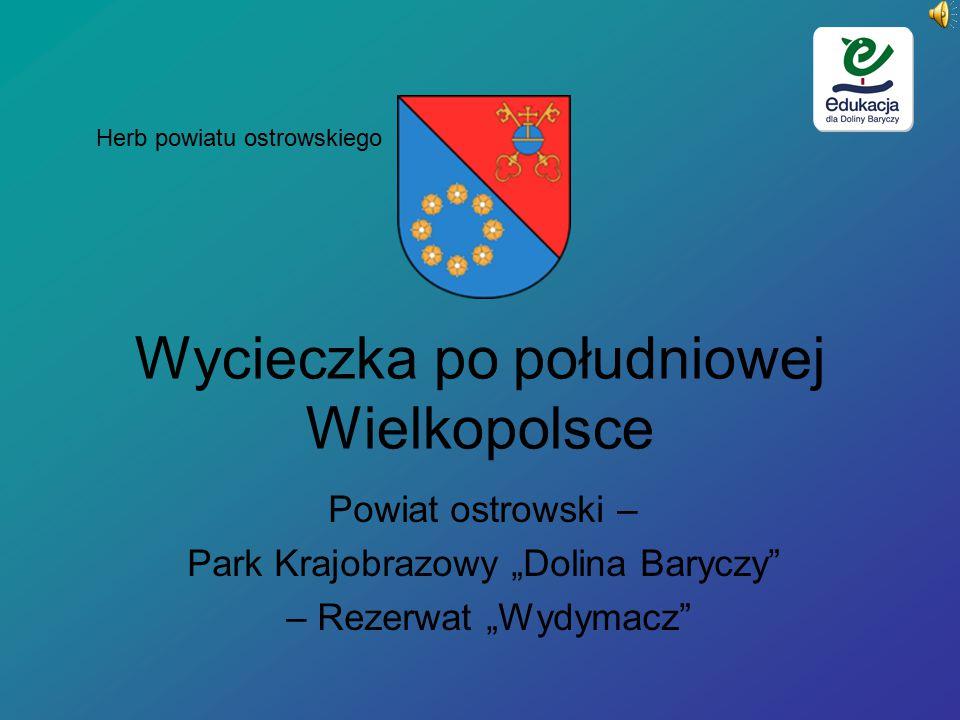 """Wycieczka po południowej Wielkopolsce Powiat ostrowski – Park Krajobrazowy """"Dolina Baryczy – Rezerwat """"Wydymacz Herb powiatu ostrowskiego"""