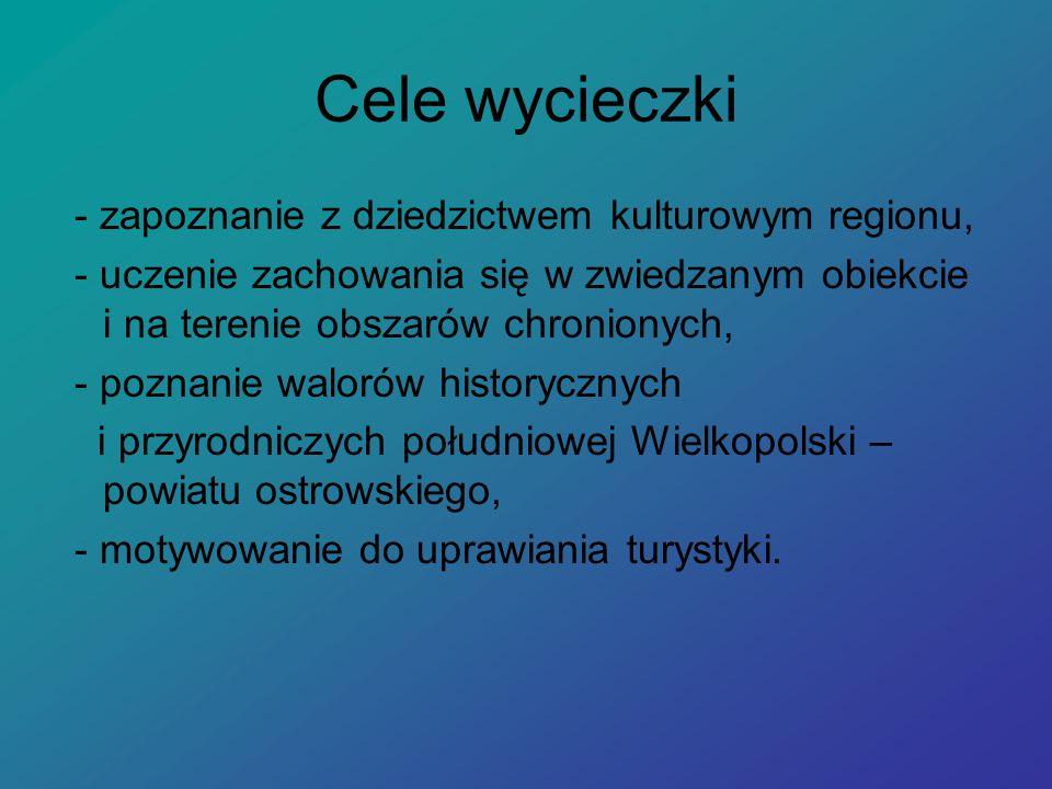 Cele wycieczki - zapoznanie z dziedzictwem kulturowym regionu, - uczenie zachowania się w zwiedzanym obiekcie i na terenie obszarów chronionych, - poznanie walorów historycznych i przyrodniczych południowej Wielkopolski – powiatu ostrowskiego, - motywowanie do uprawiania turystyki.