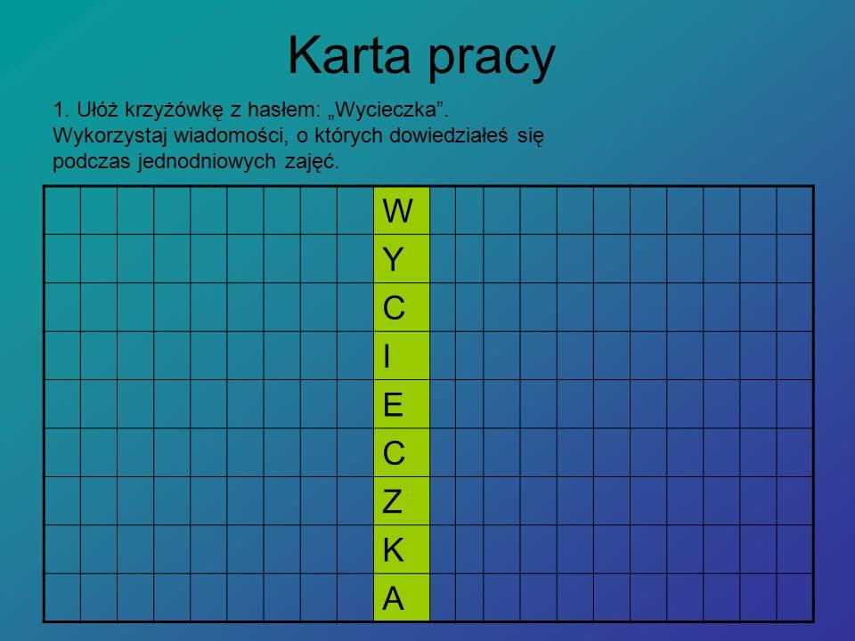 """Karta pracy W Y C I E C Z K A 1.Ułóż krzyżówkę z hasłem: """"Wycieczka ."""