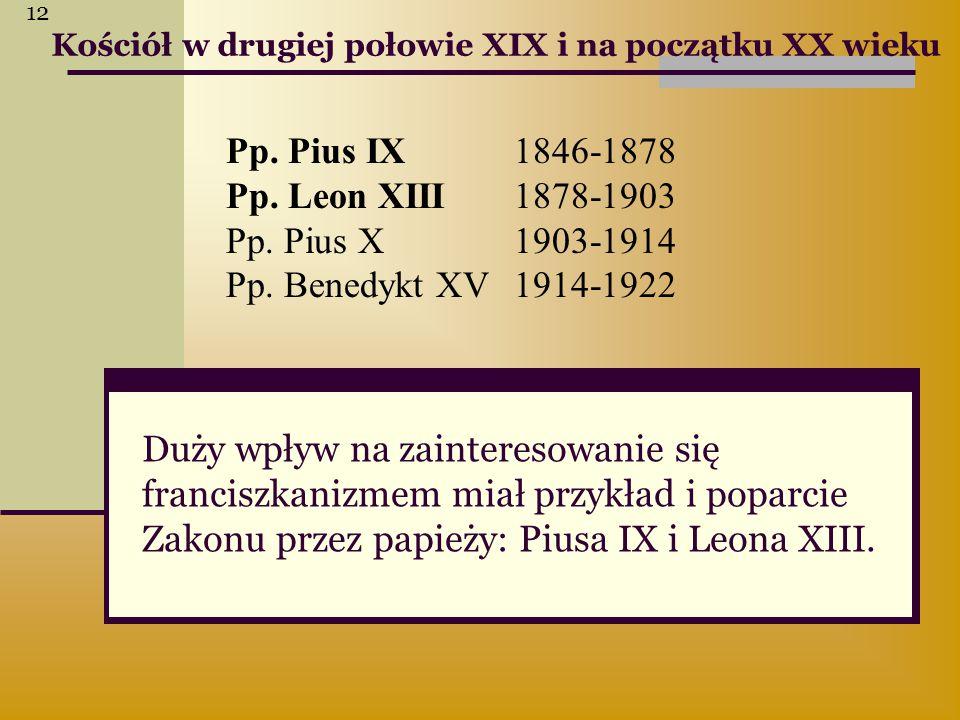 Pp. Pius IX 1846-1878 Pp. Leon XIII 1878-1903 Pp. Pius X 1903-1914 Pp. Benedykt XV 1914-1922 Kościół w drugiej połowie XIX i na początku XX wieku Duży