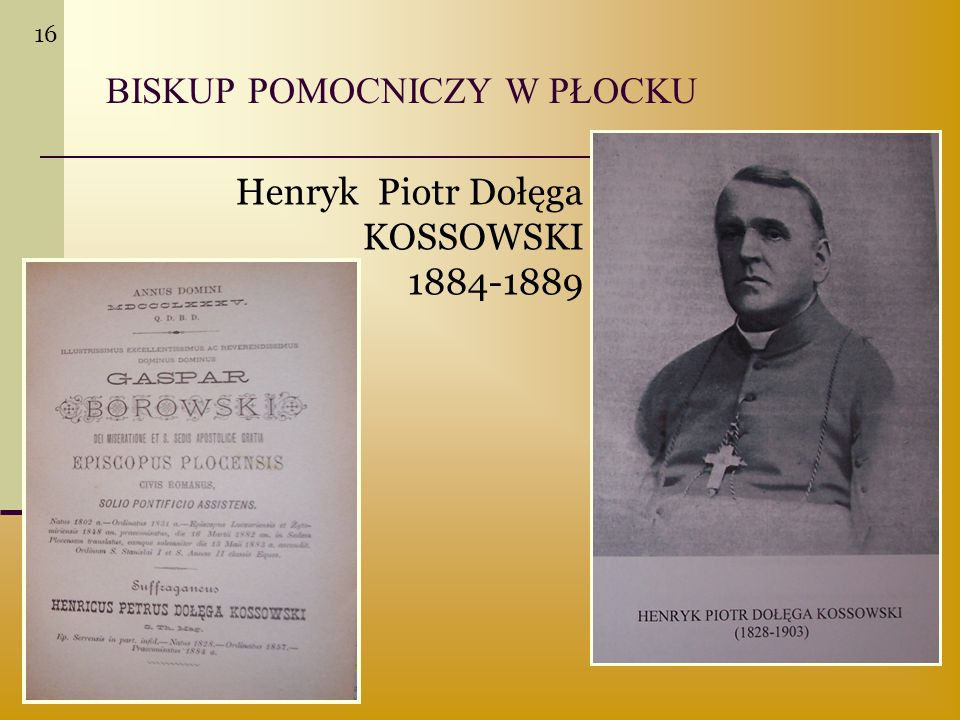 BISKUP POMOCNICZY W PŁOCKU Henryk Piotr Dołęga KOSSOWSKI 1884-1889 16