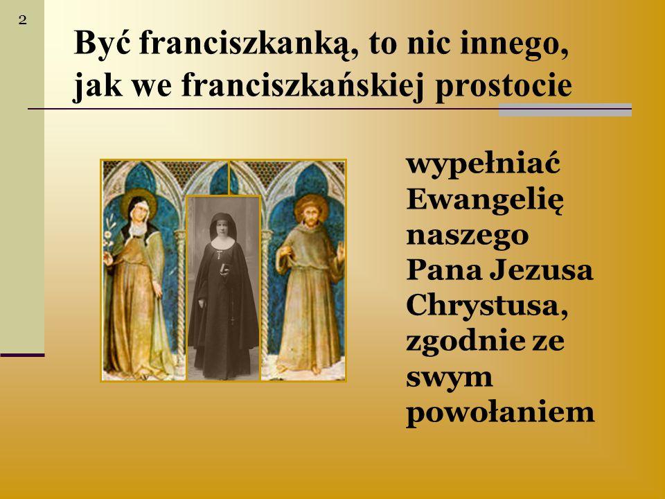 Być franciszkanką, to nic innego, jak we franciszkańskiej prostocie wypełniać Ewangelię naszego Pana Jezusa Chrystusa, zgodnie ze swym powołaniem 2