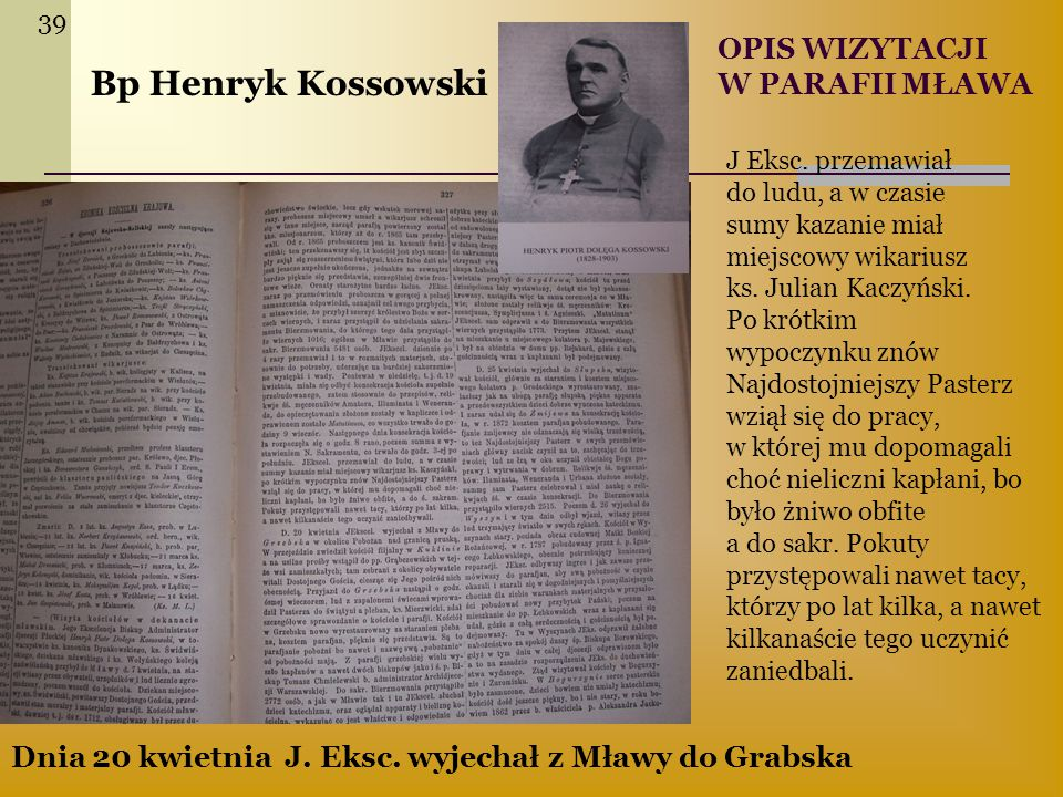 J Eksc. przemawiał do ludu, a w czasie sumy kazanie miał miejscowy wikariusz ks. Julian Kaczyński. Po krótkim wypoczynku znów Najdostojniejszy Pasterz