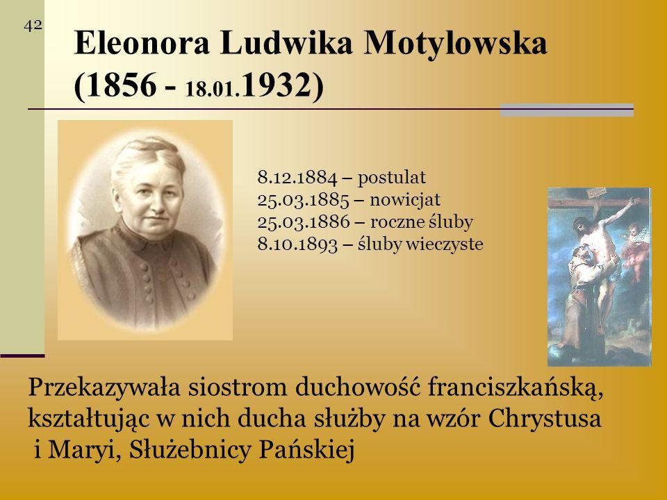 Eleonora Ludwika Motylowska (1856 - 18.01. 1932) 8.12.1884 – postulat 25.03.1885 – nowicjat 25.03.1886 – roczne śluby 8.10.1893 – śluby wieczyste Prze