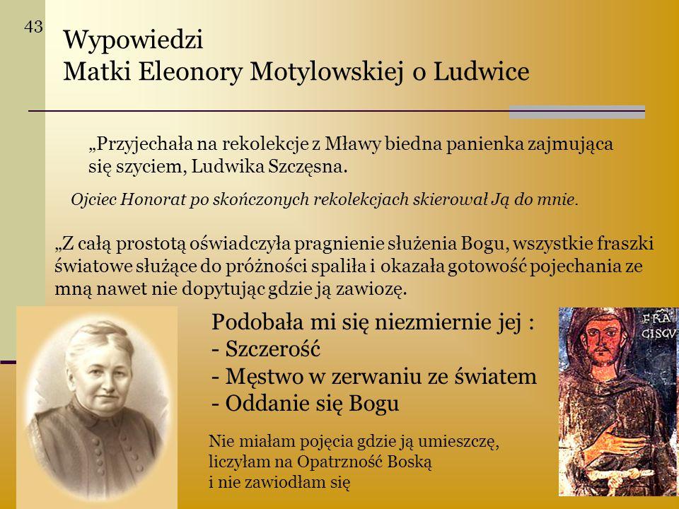 """Wypowiedzi Matki Eleonory Motylowskiej o Ludwice """"Przyjechała na rekolekcje z Mławy biedna panienka zajmująca się szyciem, Ludwika Szczęsna. """"Z całą p"""