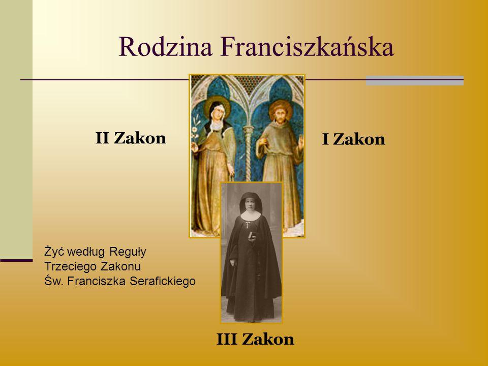 Rodzina Franciszkańska I Zakon II Zakon III Zakon Żyć według Reguły Trzeciego Zakonu Św. Franciszka Serafickiego