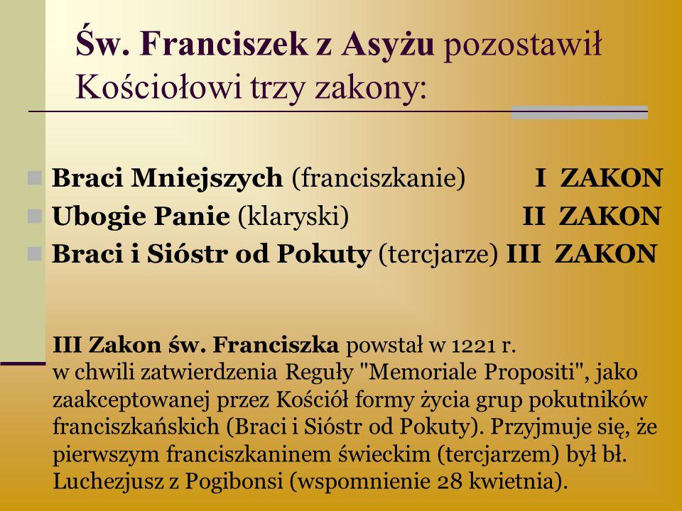 Św. Franciszek z Asyżu pozostawił Kościołowi trzy zakony: Braci Mniejszych (franciszkanie) I ZAKON Ubogie Panie (klaryski) II ZAKON Braci i Sióstr od