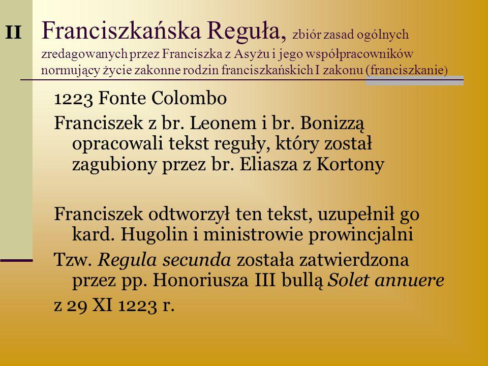 Franciszkańska Reguła, zbiór zasad ogólnych zredagowanych przez Franciszka z Asyżu i jego współpracowników normujący życie zakonne rodzin franciszkańs