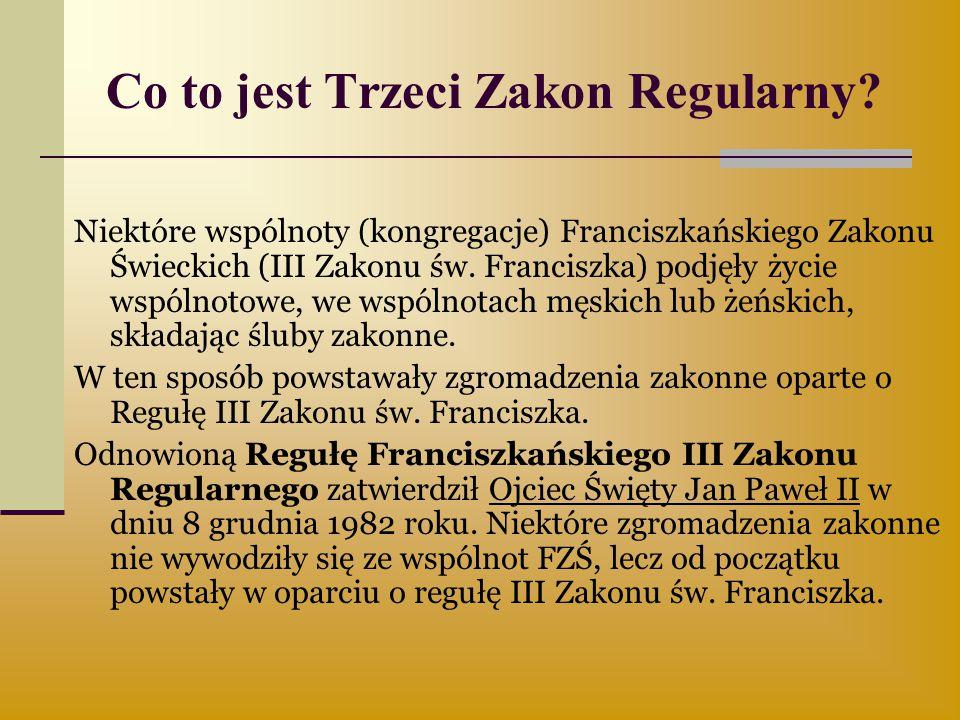 Co to jest Trzeci Zakon Regularny? Niektóre wspólnoty (kongregacje) Franciszkańskiego Zakonu Świeckich (III Zakonu św. Franciszka) podjęły życie wspól