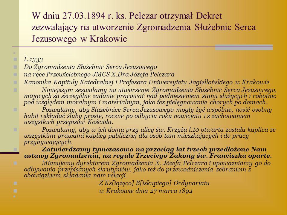 W dniu 27.03.1894 r. ks. Pelczar otrzymał Dekret zezwalający na utworzenie Zgromadzenia Służebnic Serca Jezusowego w Krakowie. L.1333 Do Zgromadzenia