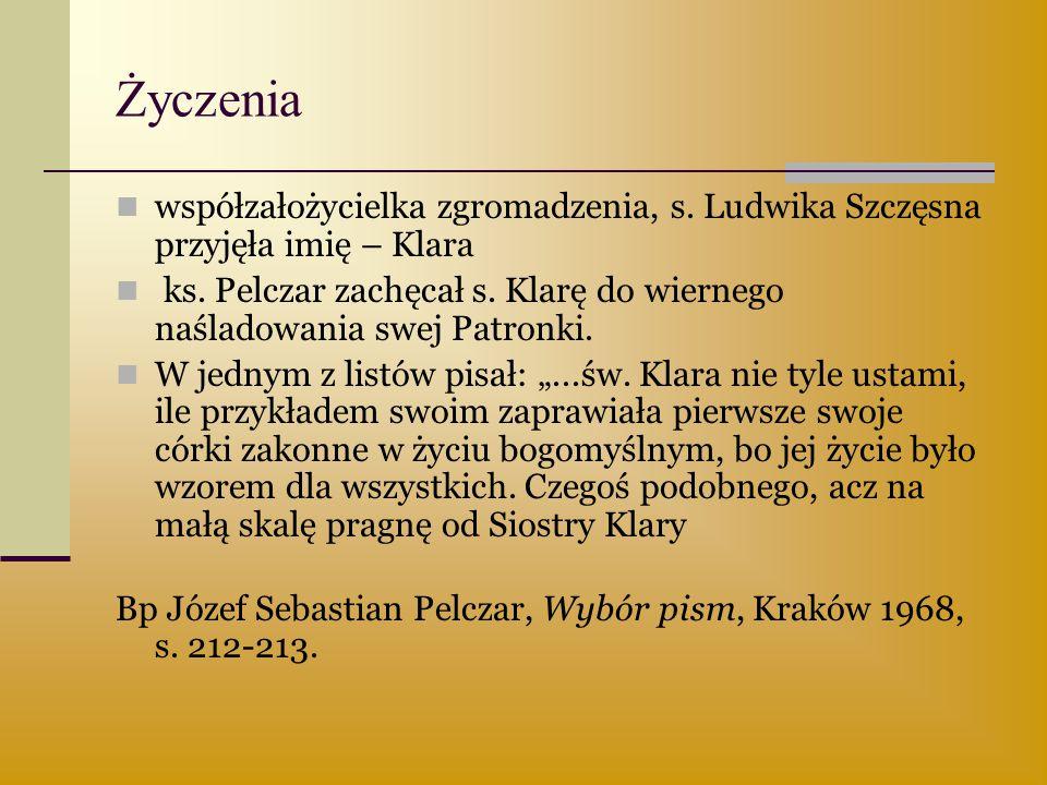 Życzenia współzałożycielka zgromadzenia, s. Ludwika Szczęsna przyjęła imię – Klara ks. Pelczar zachęcał s. Klarę do wiernego naśladowania swej Patronk