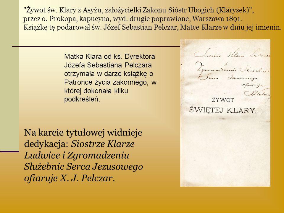 Matka Klara od ks. Dyrektora Józefa Sebastiana Pelczara otrzymała w darze książkę o Patronce życia zakonnego, w której dokonała kilku podkreśleń, s. 3