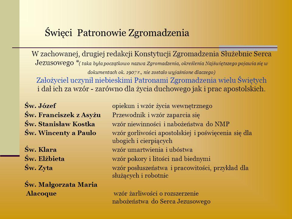 Święci Patronowie Zgromadzenia W zachowanej, drugiej redakcji Konstytucji Zgromadzenia Służebnic Serca Jezusowego * ( taka była początkowo nazwa Zgrom