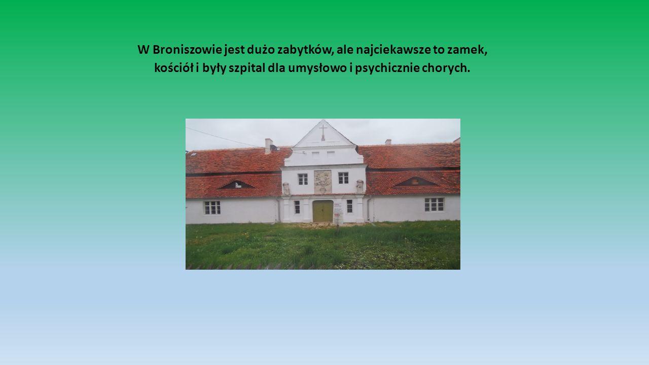 W Broniszowie jest dużo zabytków, ale najciekawsze to zamek, kościół i były szpital dla umysłowo i psychicznie chorych.