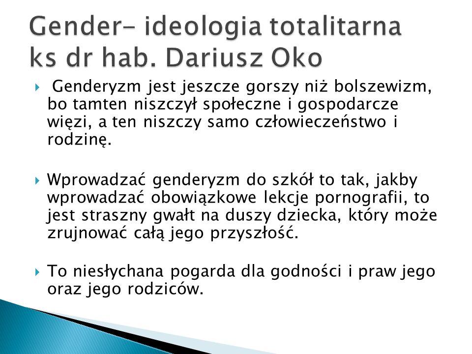  Genderyzm jest jeszcze gorszy niż bolszewizm, bo tamten niszczył społeczne i gospodarcze więzi, a ten niszczy samo człowieczeństwo i rodzinę.  Wpro