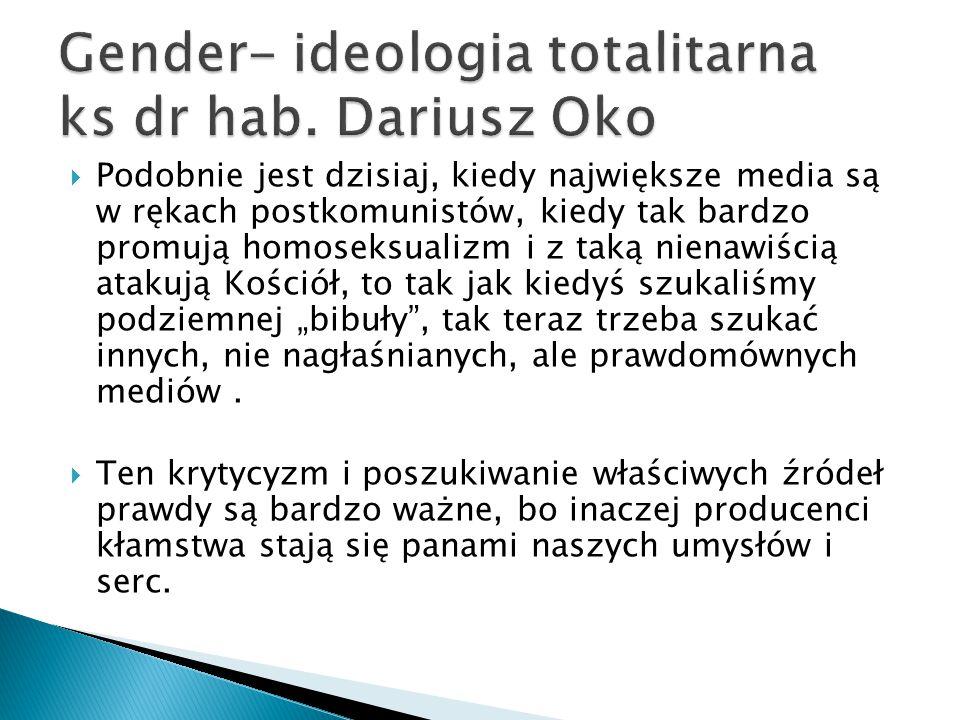  Podobnie jest dzisiaj, kiedy największe media są w rękach postkomunistów, kiedy tak bardzo promują homoseksualizm i z taką nienawiścią atakują Kości